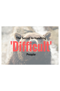 The Secret to handling 'Difficult' People