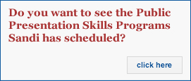Do you want to see the Public Presentation Skills Programs Sandi has scheduled?